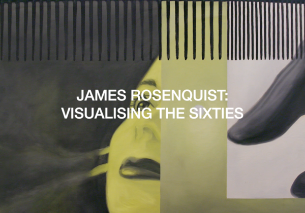 James Rosenquist: Visualising the Sixties